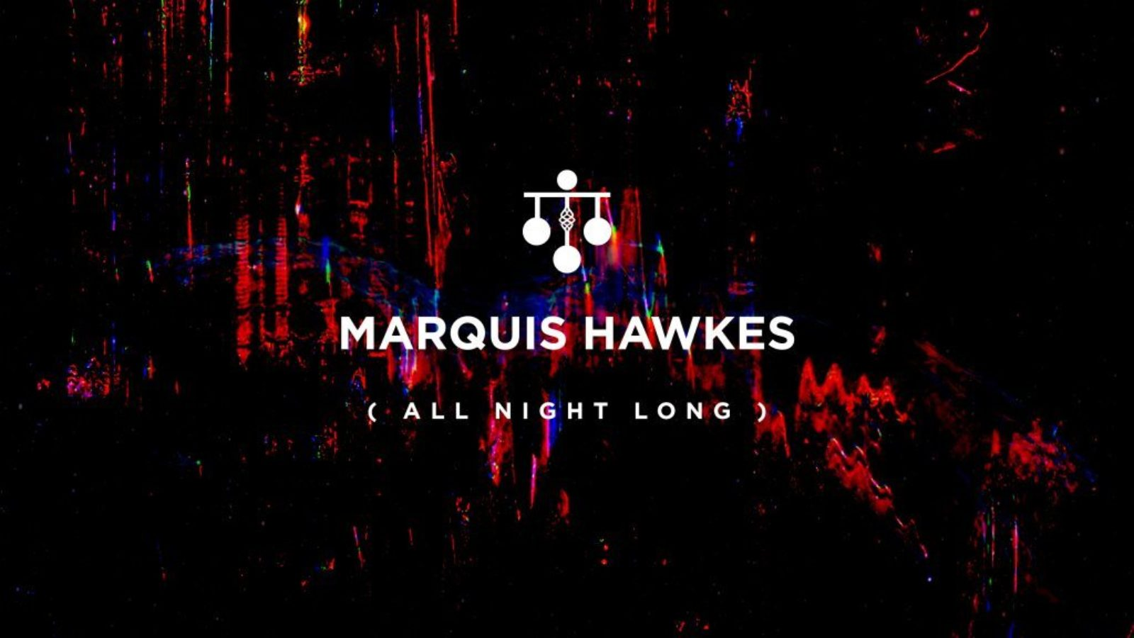 Marquis Hawkes (All Night Long)